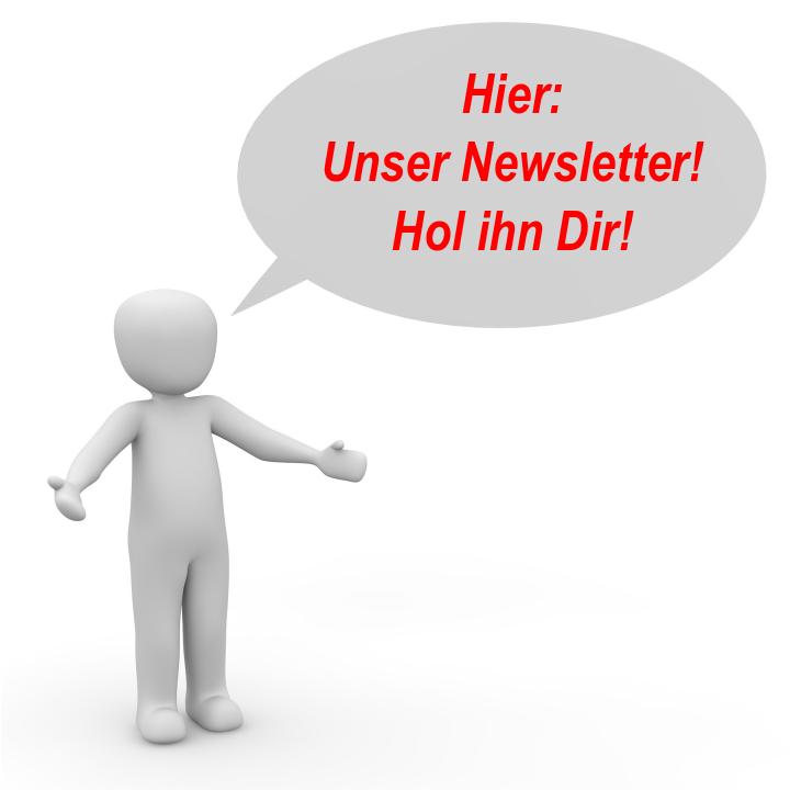 Angebot: unser Newsletter! - Hol ihn Dir!